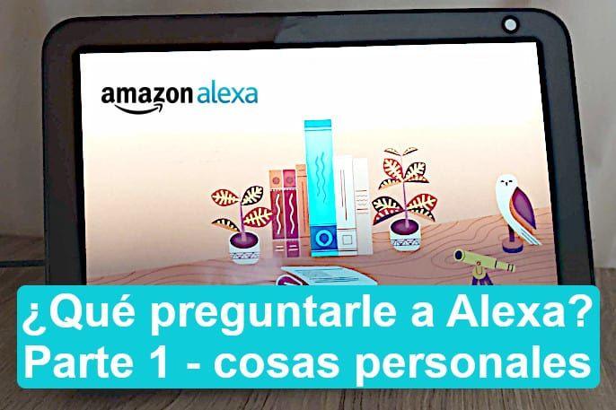qué preguntarle a Alexa